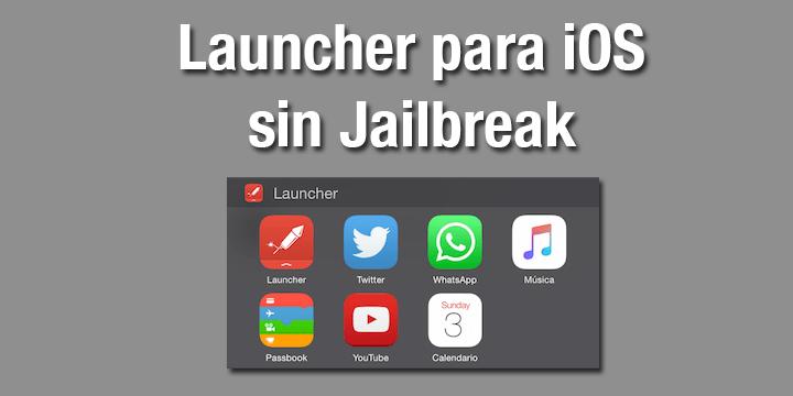 Cómo añadir un Launcher a tu iPhone o iPad sin Jailbreak
