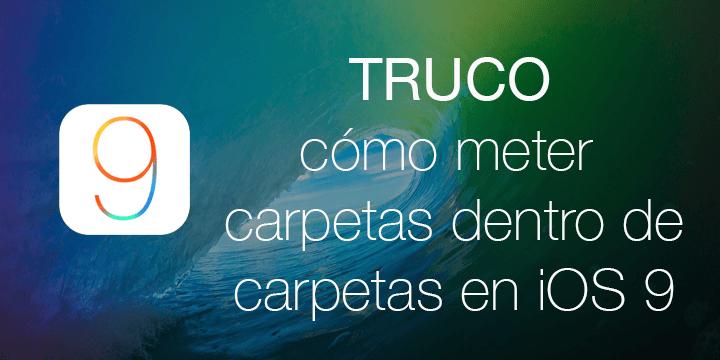 ¿Cómo meter carpetas dentro de carpetas en iOS 9.0.2?