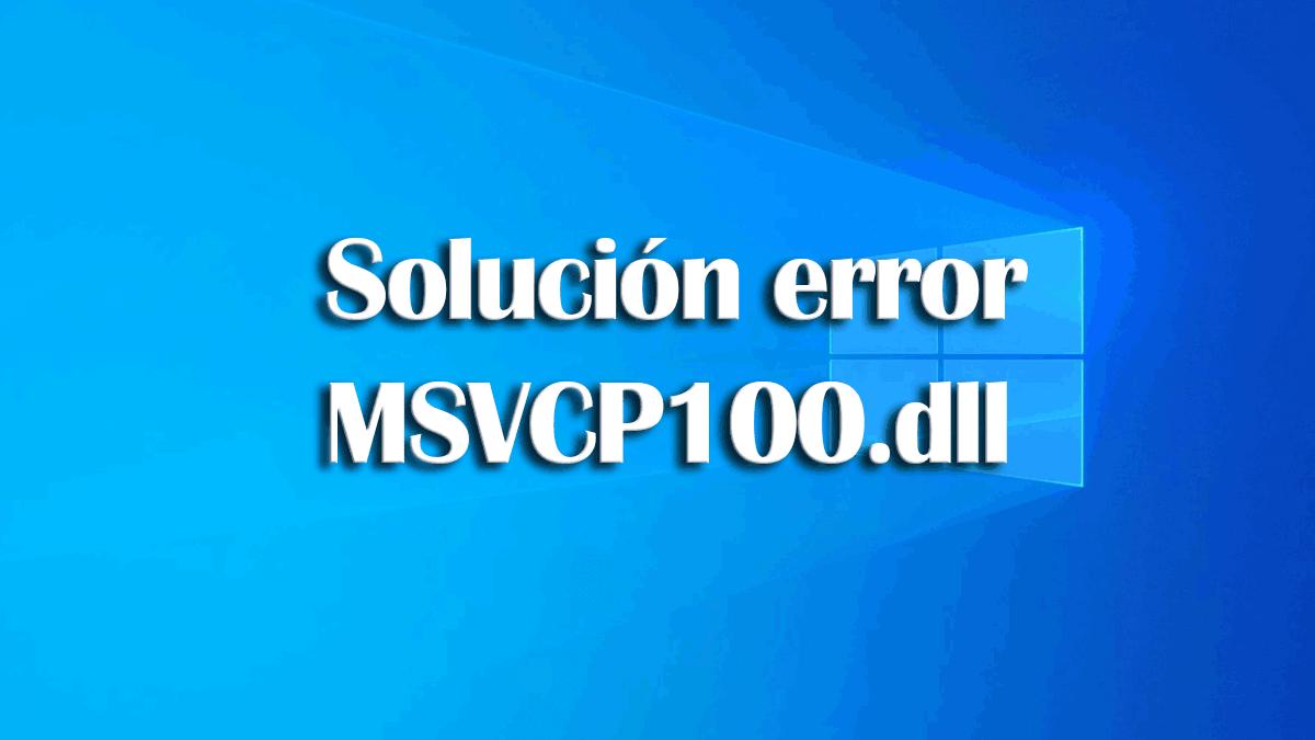 Falta el archivo MSVCP100.dll: cómo solucionarlo en Windows 10