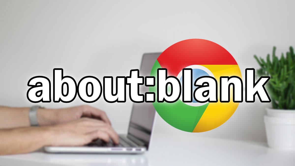 About:blank: qué es y para qué sirve en Chrome