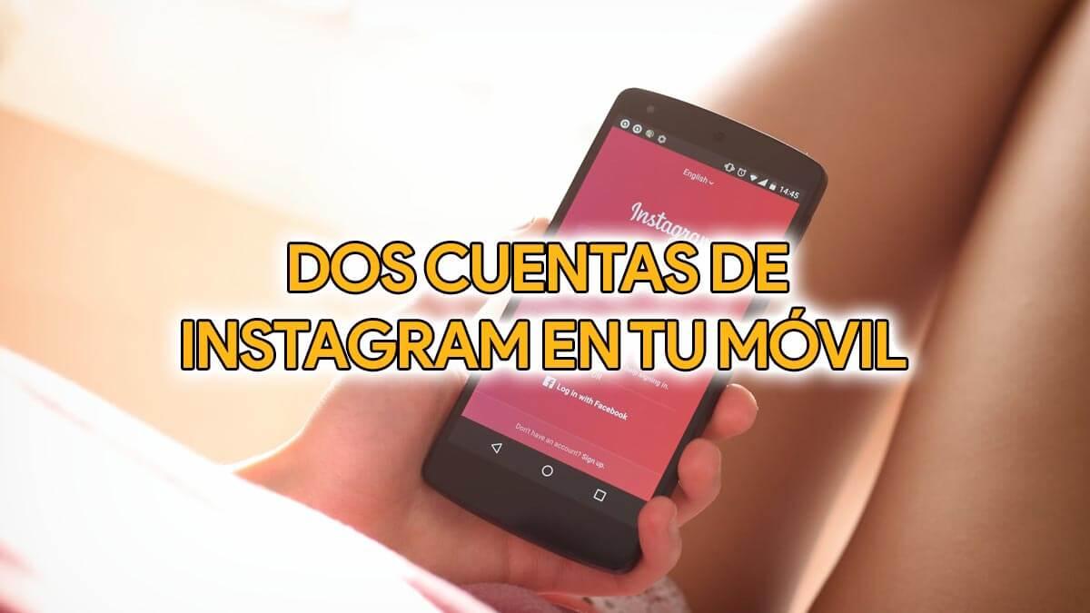 Cómo tener dos cuentas de Instagram en tu móvil