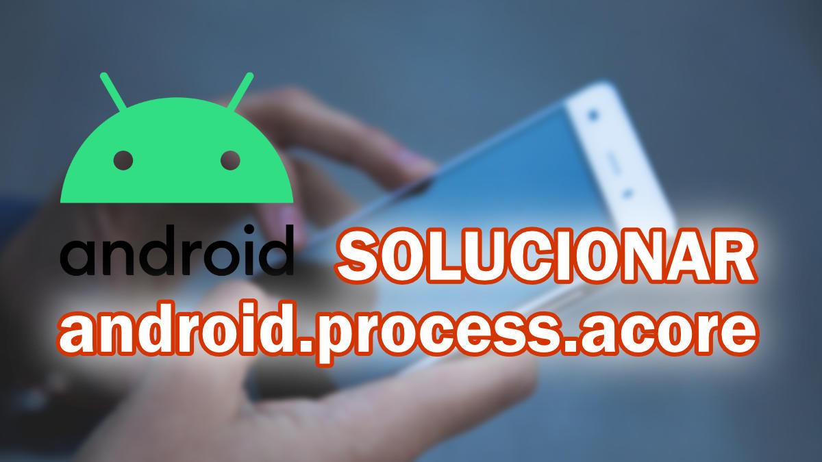 """Cómo solucionar el error """"android.process.acore se ha detenido"""""""