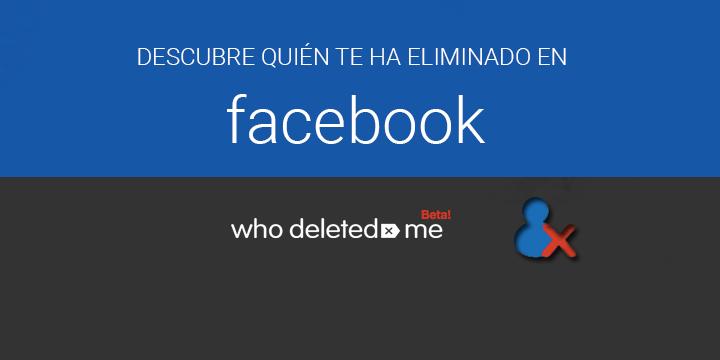 """Cómo saber quién te elimina de Facebook con """"Who Deleted Me on Facebook"""""""