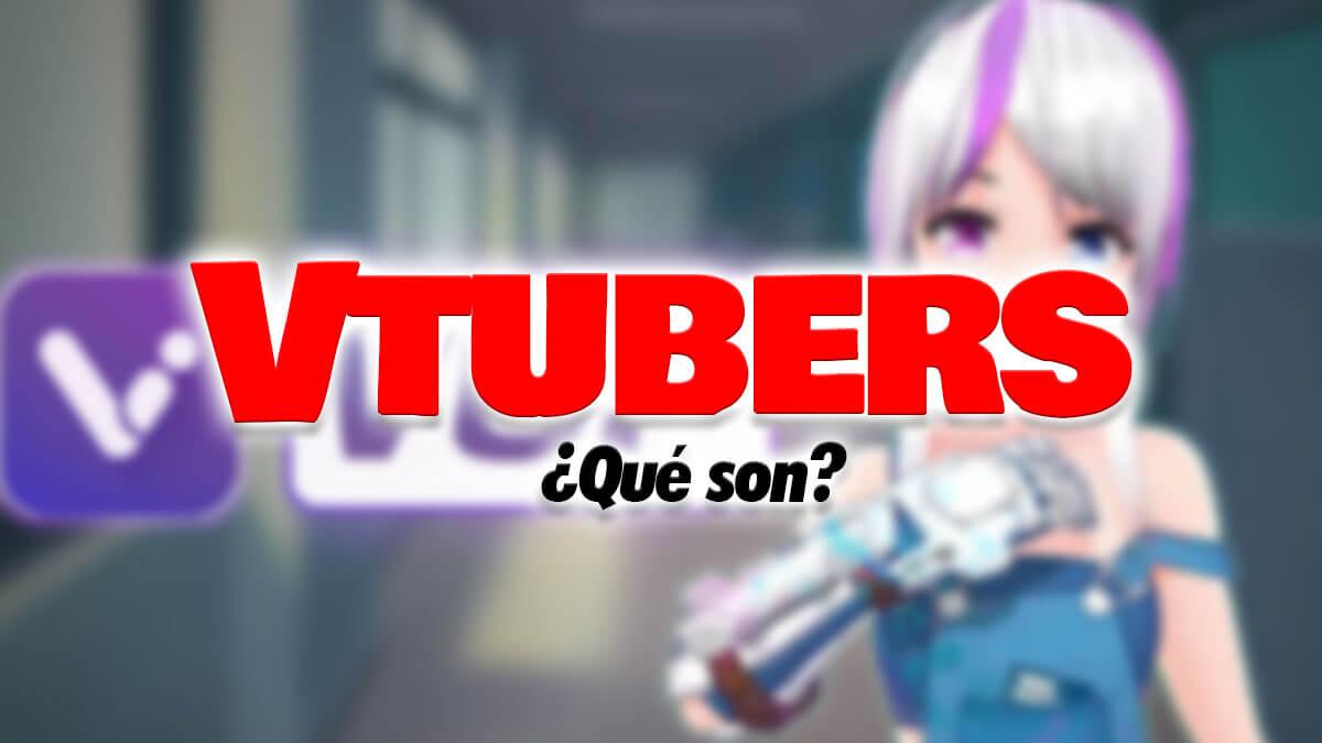 ¿Qué son los Vtubers?