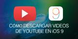 Cómo descargar vídeos de YouTube en iOS 9