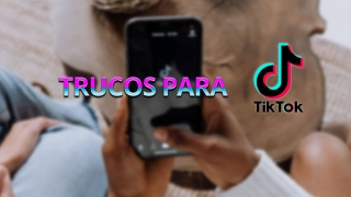 17 trucos de TikTok para sacarle provecho