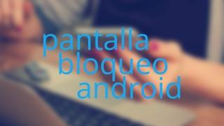 Cómo cambiar el fondo de la pantalla de bloqueo en Android