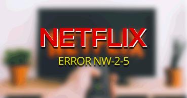 Cómo solucionar el error de Netflix NW-2-5