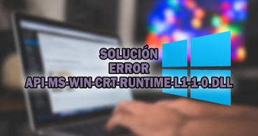 Falta el archivo API-MS-WIN-CRT-RUNTIME-L1-1-0.DLL: cómo solucionarlo en Windows 10