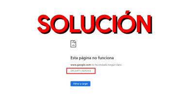 Cómo solucionar ERR_EMPTY_RESPONSE en Chrome