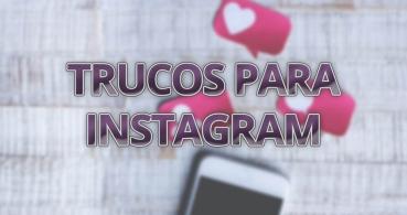 26 trucos para Instagram que debes conocer