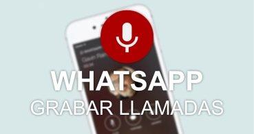 Cómo grabar llamadas de voz en WhatsApp