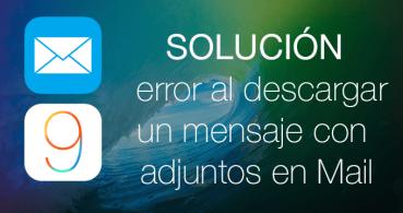 Solución: Mail no puede abrir mensajes con ficheros adjuntos en iOS 9