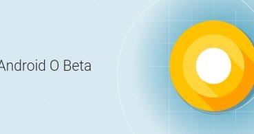 Android O Beta ya está disponible: todo lo que debes saber