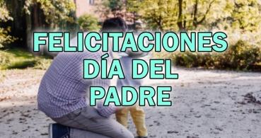 35 felicitaciones del Día del Padre para WhatsApp