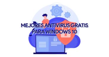 8 mejores antivirus gratis para Windows 10