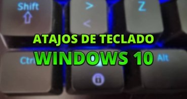 Todos los atajos de teclado de Windows 10 que debes conocer