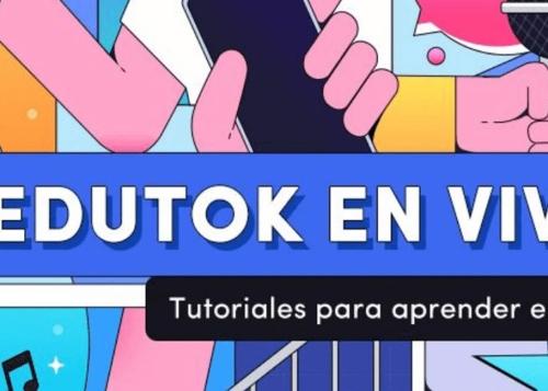 TikTok lanza #EduTok con tutoriales en vivo para descubrir y aprender desde casa