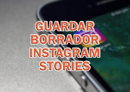 Instagram Stories ya permite guardar borradores