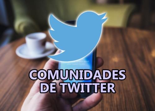 Twitter lanza las Comunidades para rivalizar con los grupos de Facebook