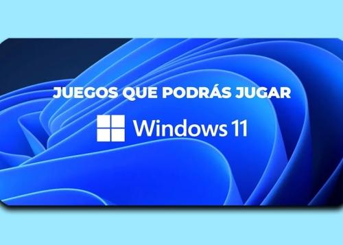 10 juegos que podrás jugar en Windows 11