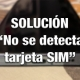 "Solución a: ""Mi móvil no detecta la tarjeta SIM"""