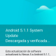 Android 5.1.1 ya disponible para Nexus 4, 5, 7, 9 y 10