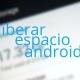 Truco: cómo liberar espacio en Android